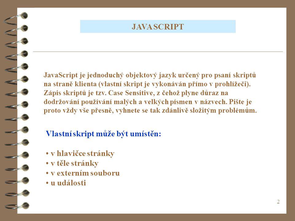 Vlastní skript může být umístěn: v hlavičce stránky v těle stránky