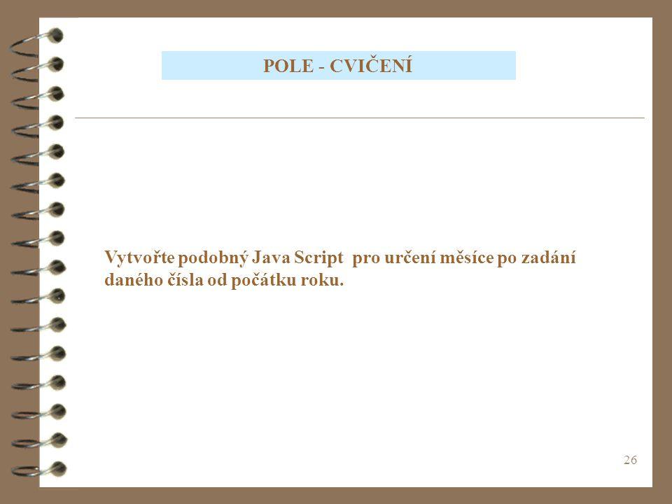 POLE - CVIČENÍ Vytvořte podobný Java Script pro určení měsíce po zadání daného čísla od počátku roku.