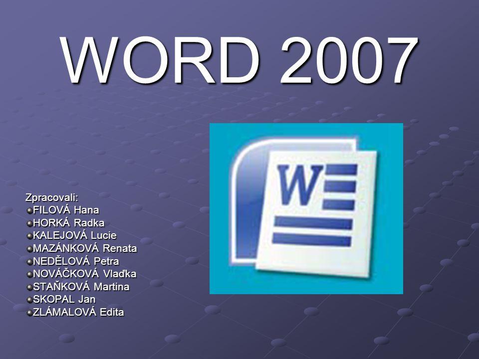 WORD 2007 Zpracovali: FILOVÁ Hana HORKÁ Radka KALEJOVÁ Lucie