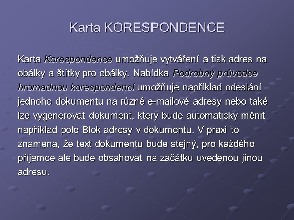 Karta KORESPONDENCE Karta Korespondence umožňuje vytváření a tisk adres na. obálky a štítky pro obálky. Nabídka Podrobný průvodce.