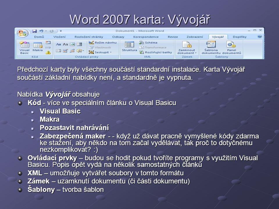 Word 2007 karta: Vývojář Předchozí karty byly všechny součástí standardní instalace. Karta Vývojář.