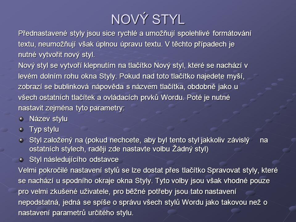 NOVÝ STYL Přednastavené styly jsou sice rychlé a umožňují spolehlivé formátování. textu, neumožňují však úplnou úpravu textu. V těchto případech je.