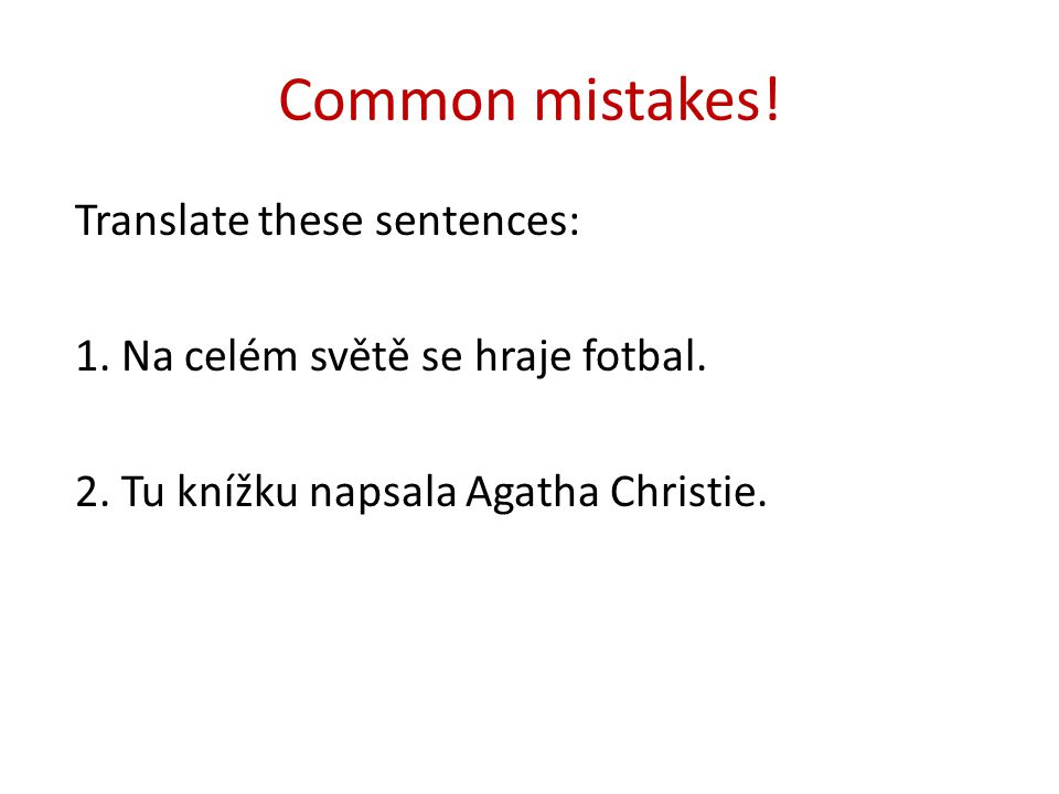 Common mistakes! Translate these sentences: