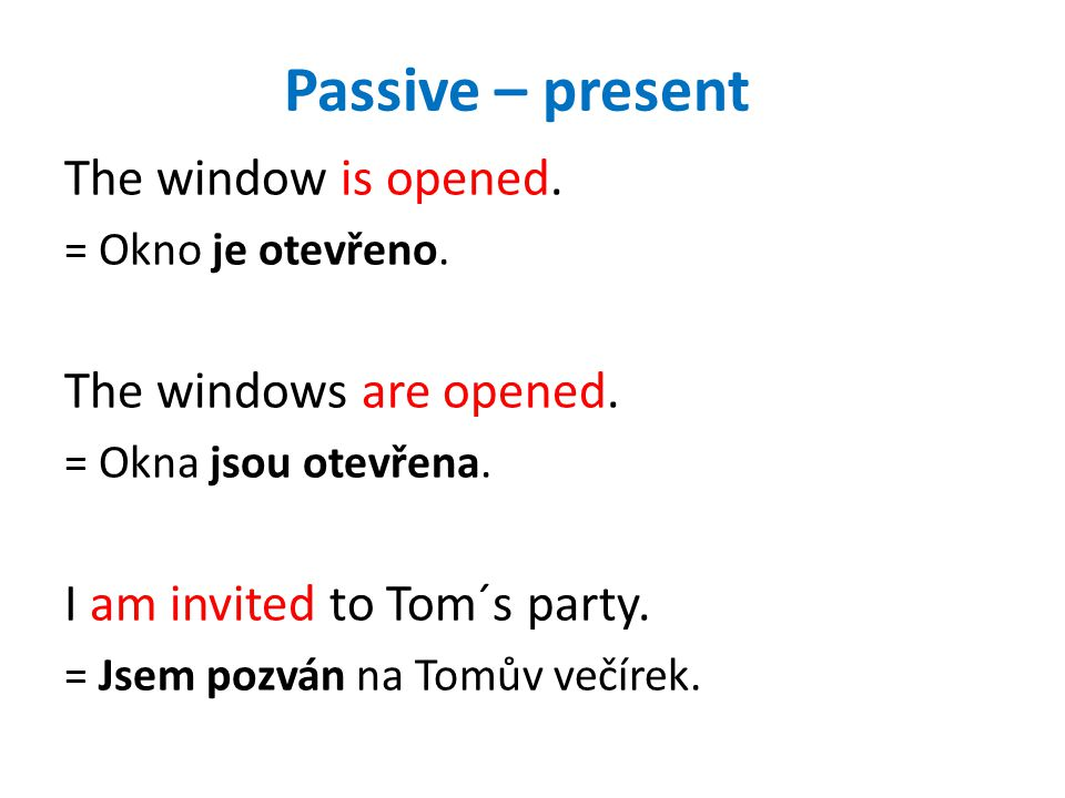 Passive – present The window is opened. The windows are opened.