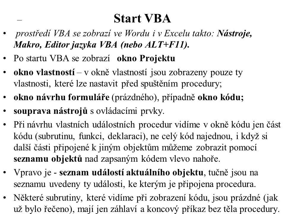 Start VBA prostředí VBA se zobrazí ve Wordu i v Excelu takto: Nástroje, Makro, Editor jazyka VBA (nebo ALT+F11).