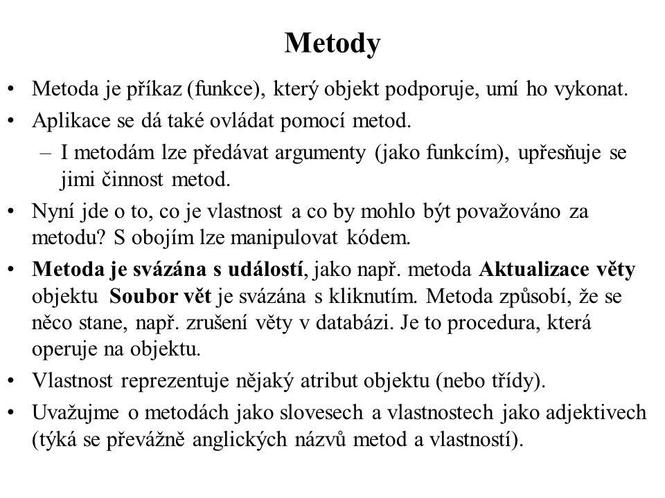 Metody Metoda je příkaz (funkce), který objekt podporuje, umí ho vykonat. Aplikace se dá také ovládat pomocí metod.