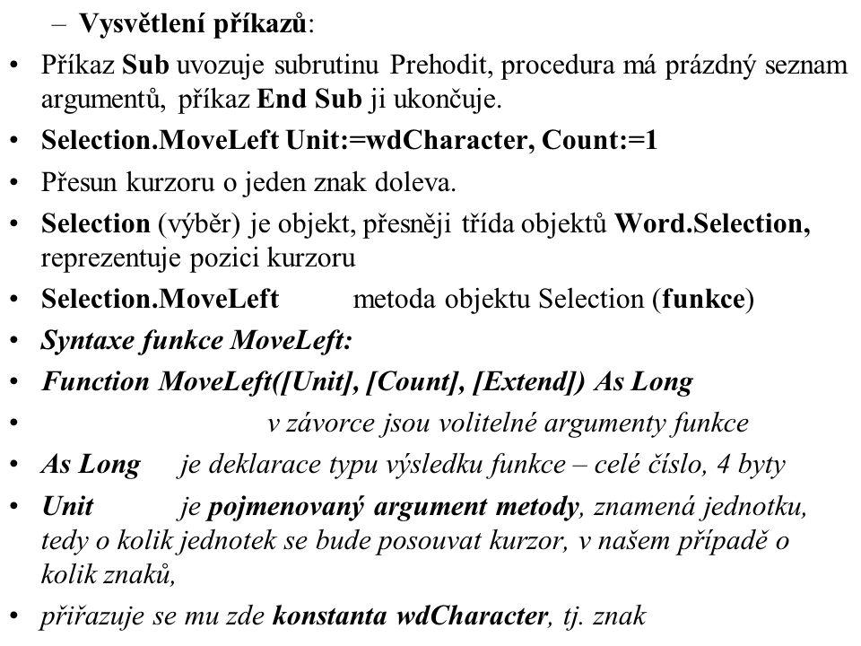 Vysvětlení příkazů: Příkaz Sub uvozuje subrutinu Prehodit, procedura má prázdný seznam argumentů, příkaz End Sub ji ukončuje.
