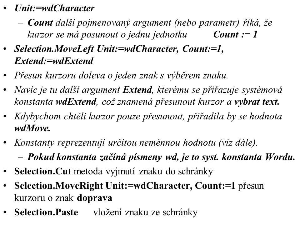 Unit:=wdCharacter Count další pojmenovaný argument (nebo parametr) říká, že kurzor se má posunout o jednu jednotku Count := 1.