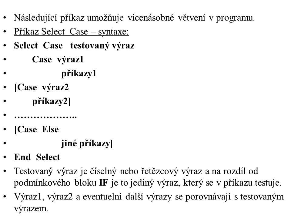 Následující příkaz umožňuje vícenásobné větvení v programu.