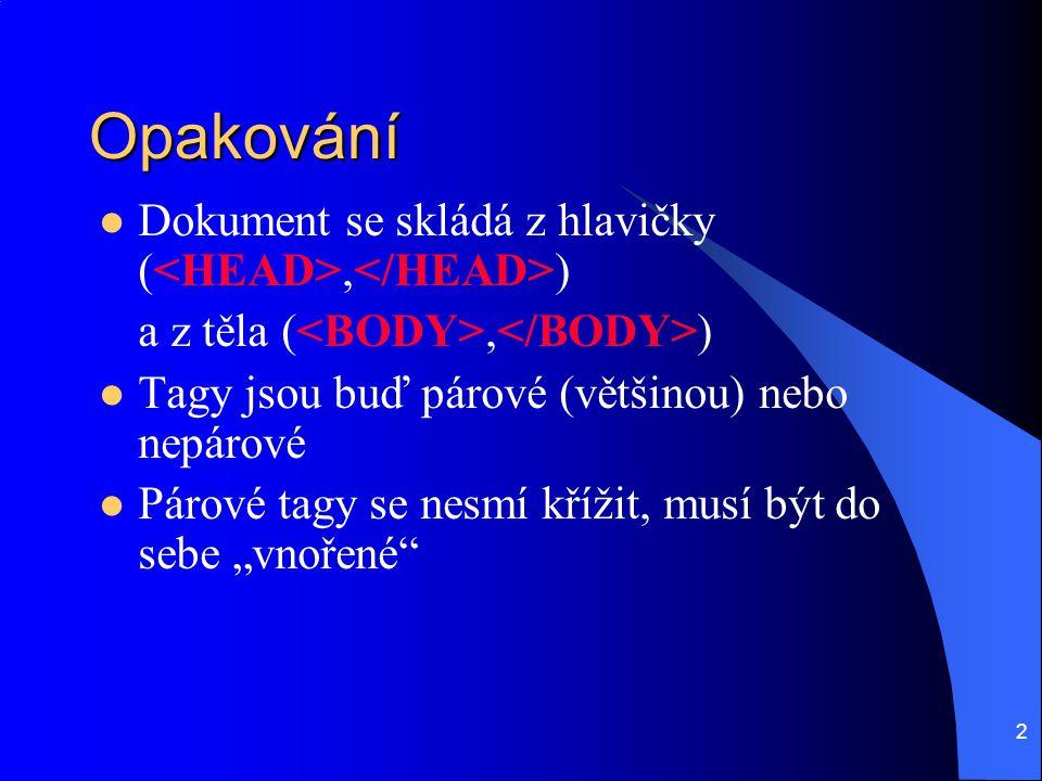 Opakování Dokument se skládá z hlavičky (<HEAD>,</HEAD>)