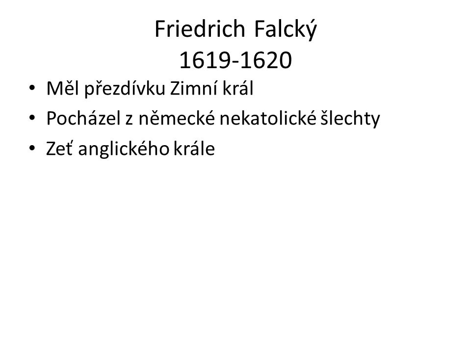 Friedrich Falcký 1619-1620 Měl přezdívku Zimní král
