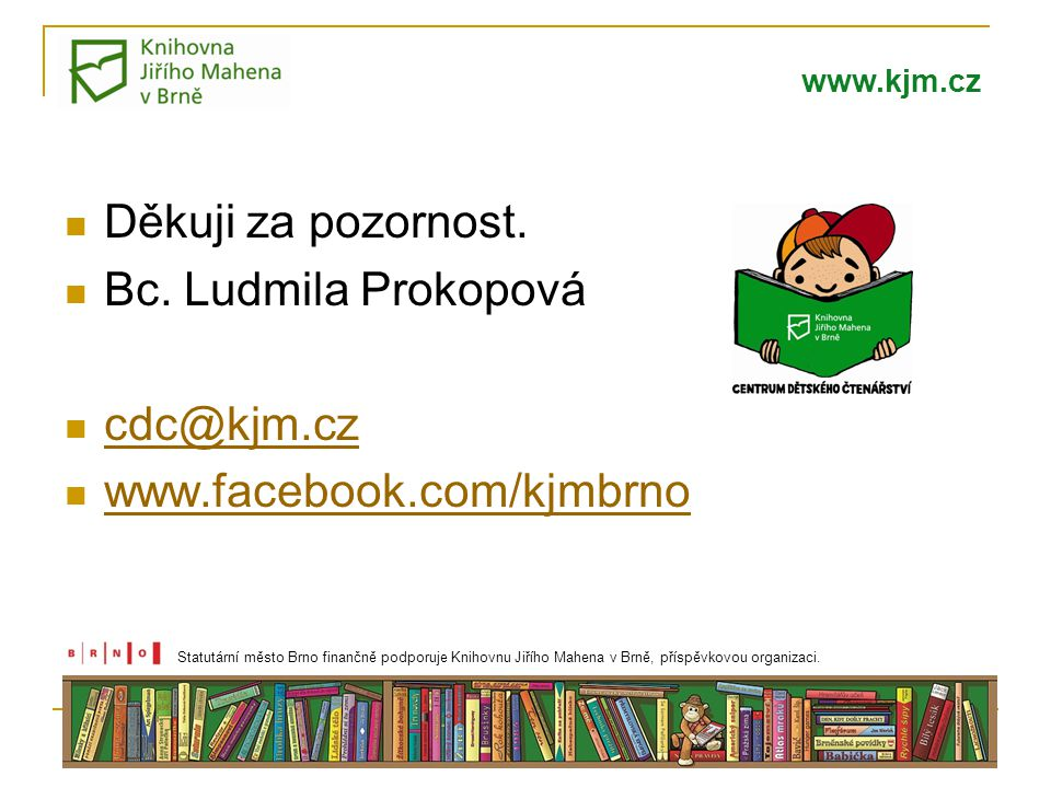 Děkuji za pozornost. Bc. Ludmila Prokopová cdc@kjm.cz