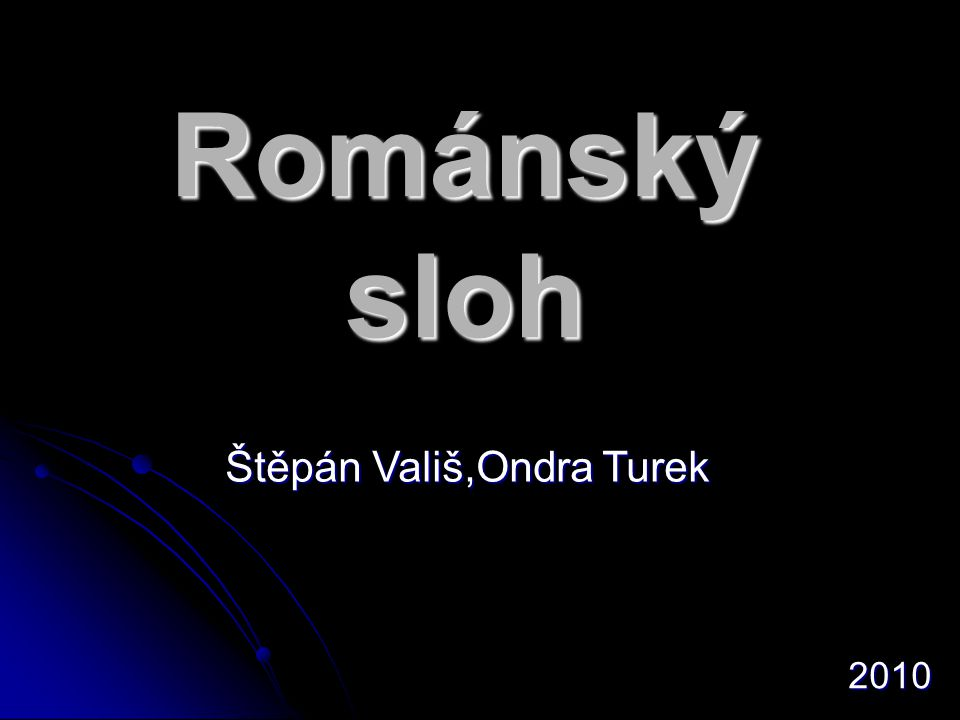 Románský sloh Štěpán Vališ,Ondra Turek 2010