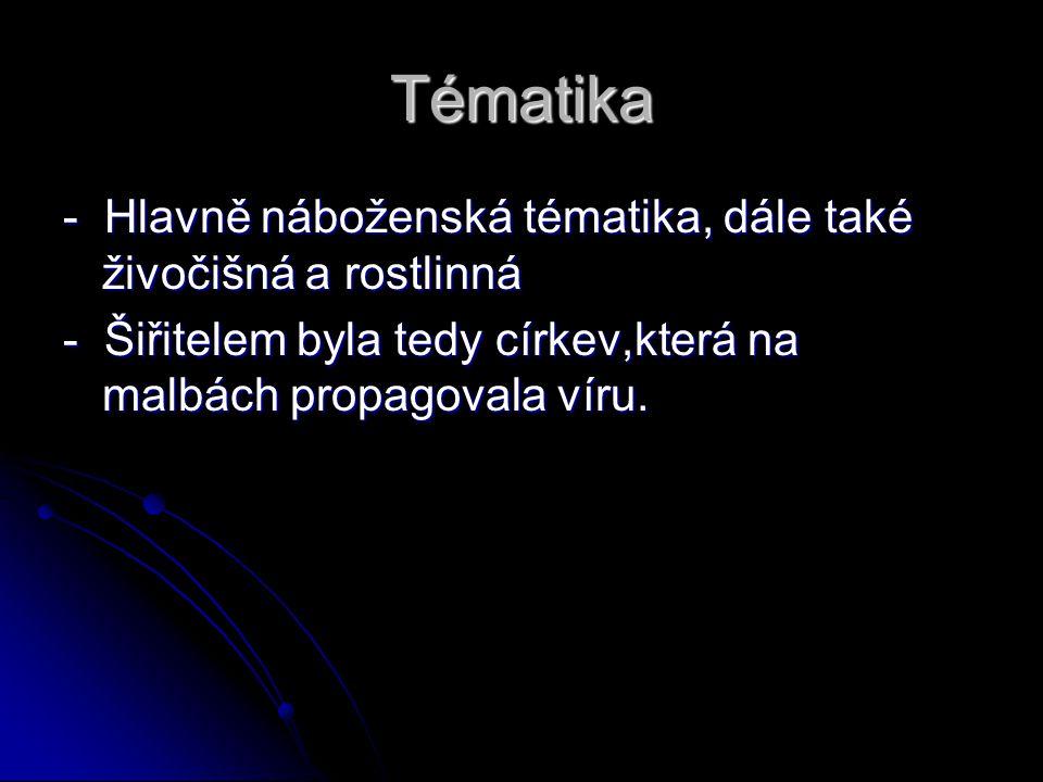 Tématika - Hlavně náboženská tématika, dále také živočišná a rostlinná