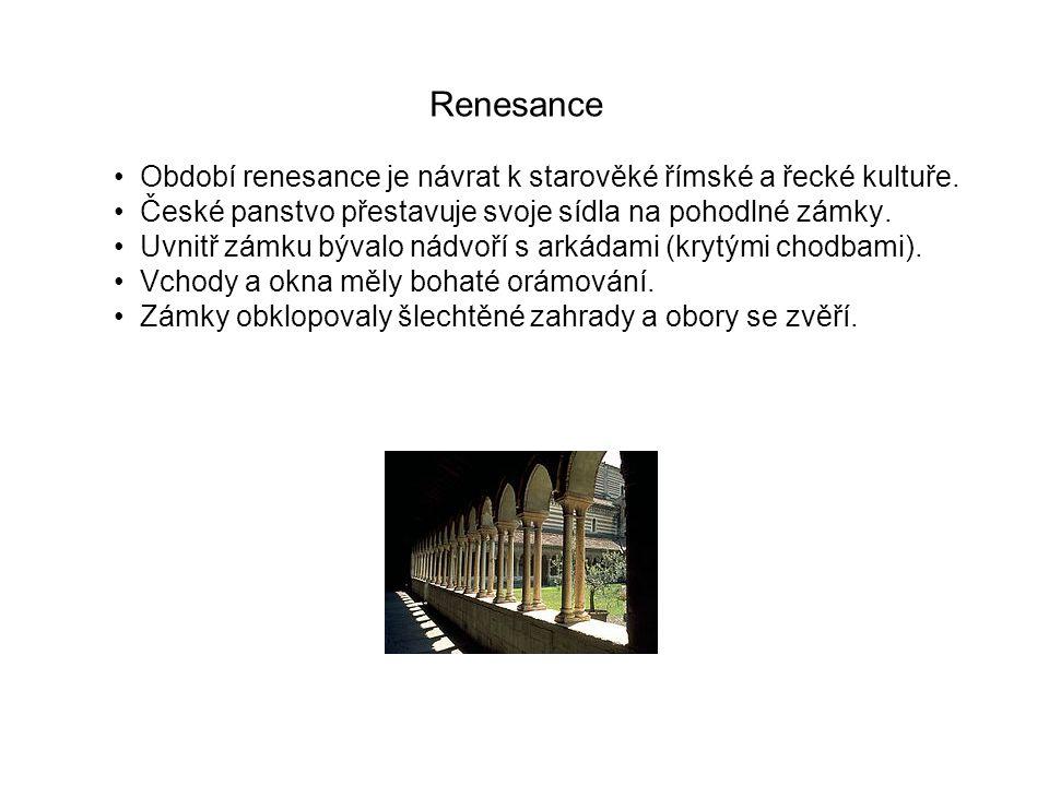 Renesance Období renesance je návrat k starověké římské a řecké kultuře. České panstvo přestavuje svoje sídla na pohodlné zámky.