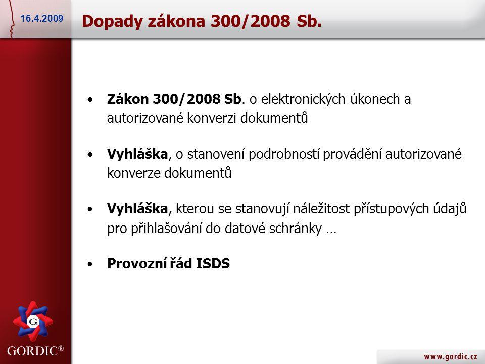 16.4.2009 17.5.2007. Dopady zákona 300/2008 Sb. Zákon 300/2008 Sb. o elektronických úkonech a autorizované konverzi dokumentů.