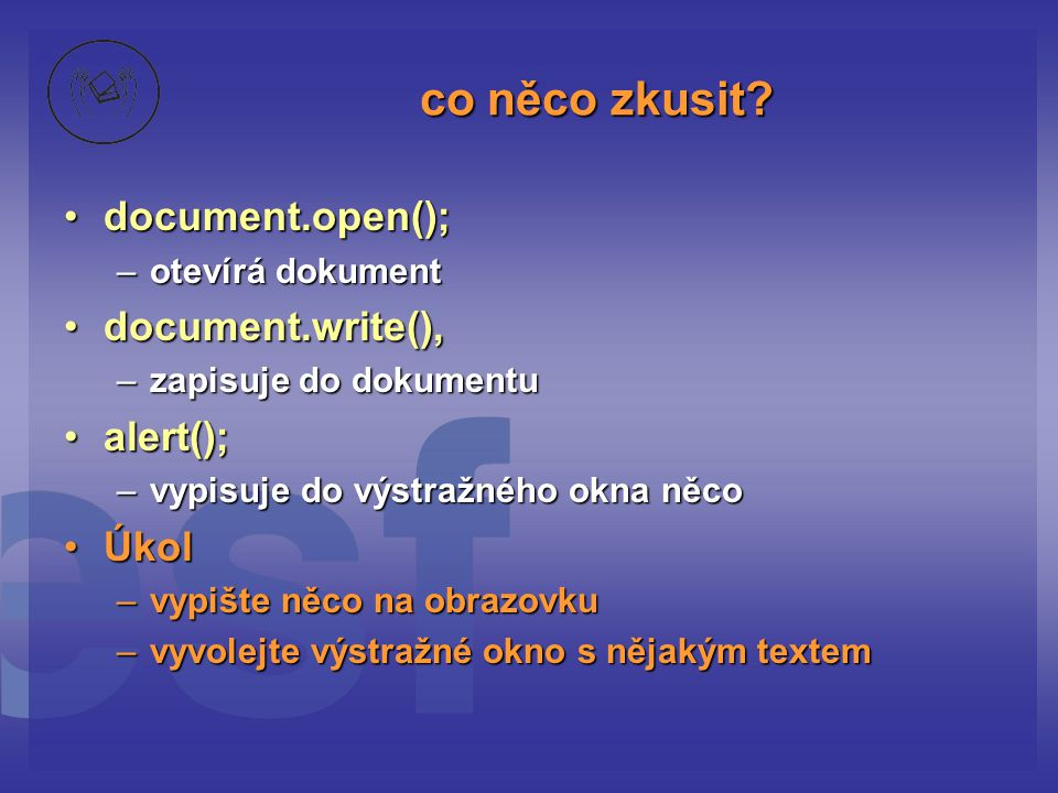 co něco zkusit document.open(); document.write(), alert(); Úkol