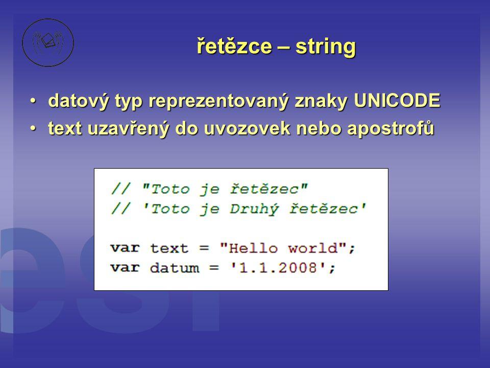 řetězce – string datový typ reprezentovaný znaky UNICODE