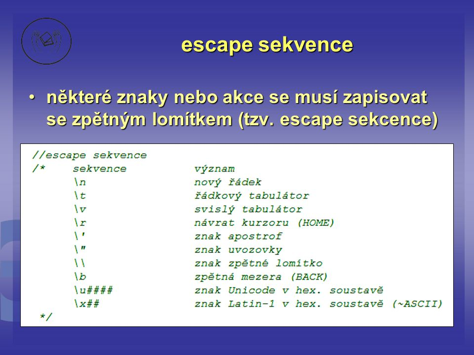 escape sekvence některé znaky nebo akce se musí zapisovat se zpětným lomítkem (tzv.