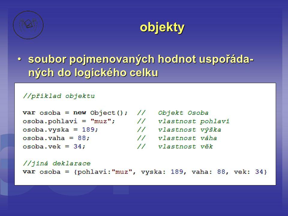 objekty soubor pojmenovaných hodnot uspořáda-ných do logického celku