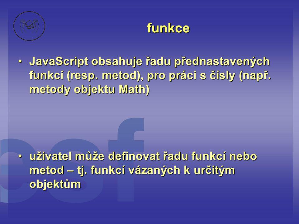 funkce JavaScript obsahuje řadu přednastavených funkcí (resp. metod), pro práci s čísly (např. metody objektu Math)