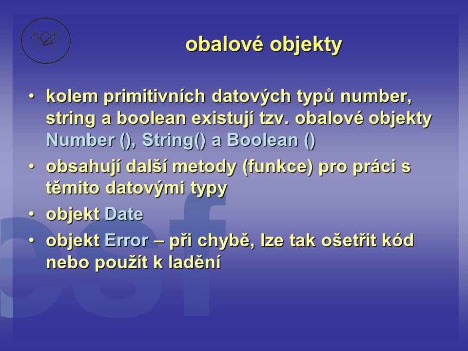 obalové objekty kolem primitivních datových typů number, string a boolean existují tzv. obalové objekty Number (), String() a Boolean ()