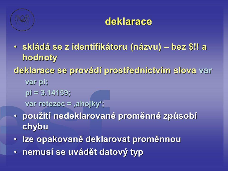 deklarace skládá se z identifikátoru (názvu) – bez $!! a hodnoty