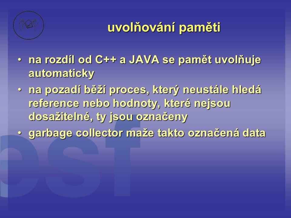 uvolňování paměti na rozdíl od C++ a JAVA se pamět uvolňuje automaticky.
