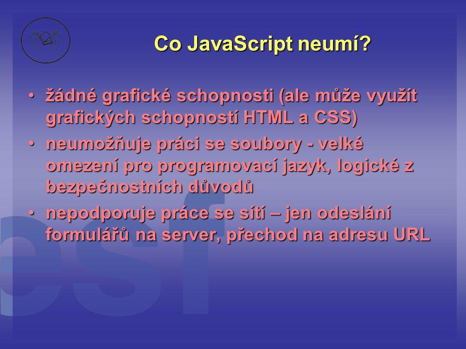 Co JavaScript neumí žádné grafické schopnosti (ale může využít grafických schopností HTML a CSS)