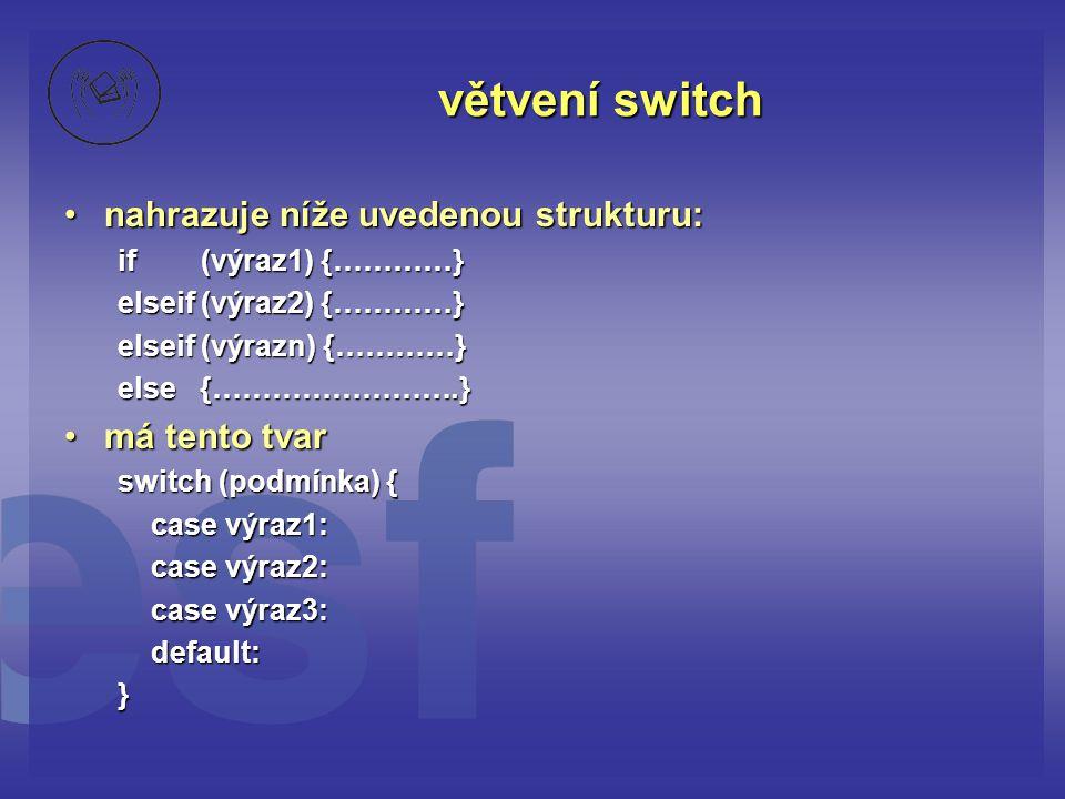větvení switch nahrazuje níže uvedenou strukturu: má tento tvar