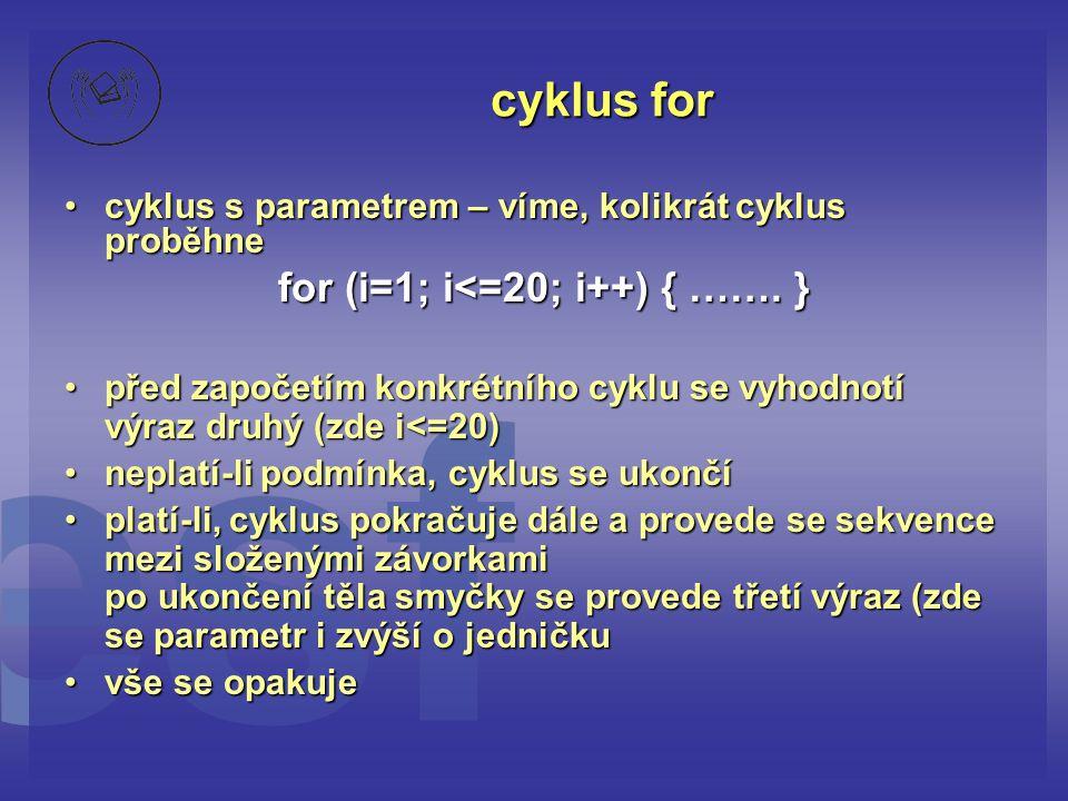 cyklus for for (i=1; i<=20; i++) { ……. }