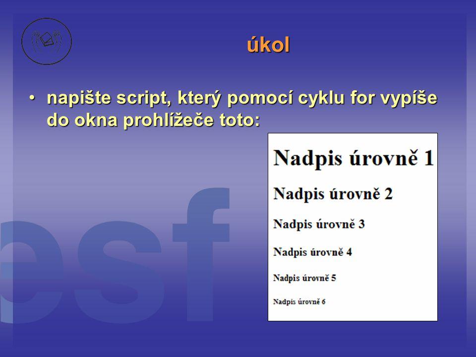 úkol napište script, který pomocí cyklu for vypíše do okna prohlížeče toto: