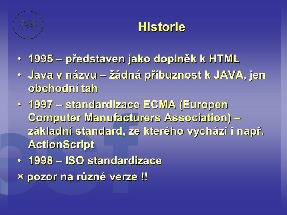Historie 1995 – představen jako doplněk k HTML