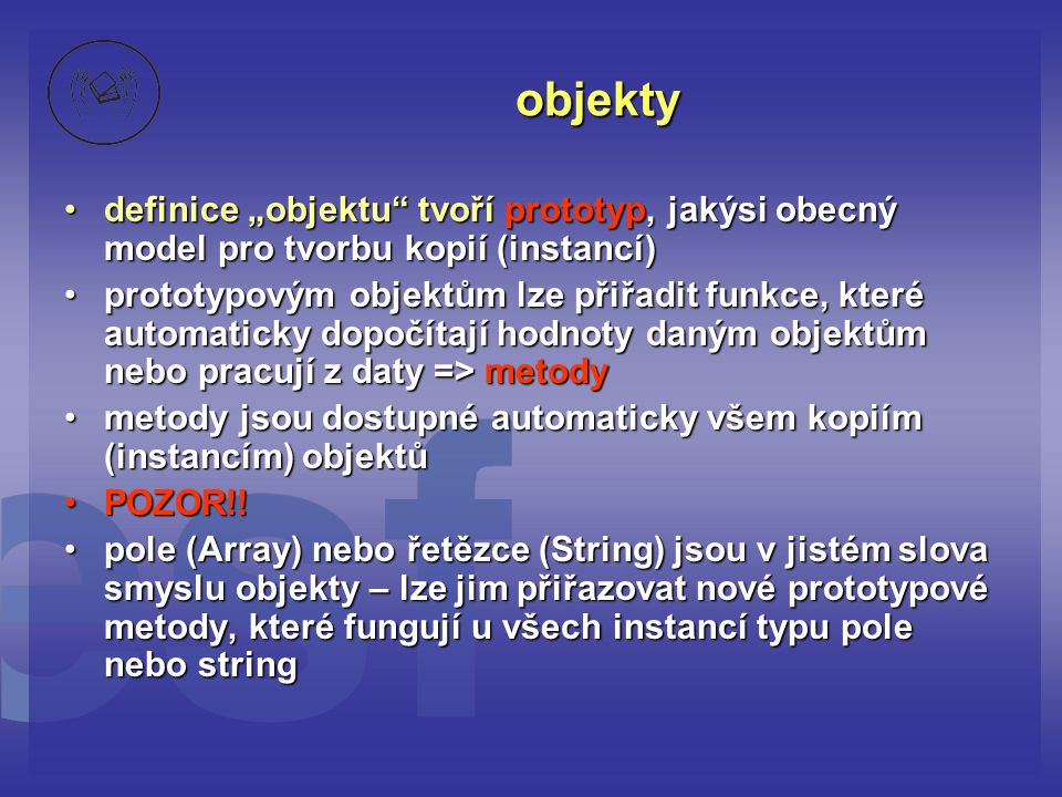"""objekty definice """"objektu tvoří prototyp, jakýsi obecný model pro tvorbu kopií (instancí)"""