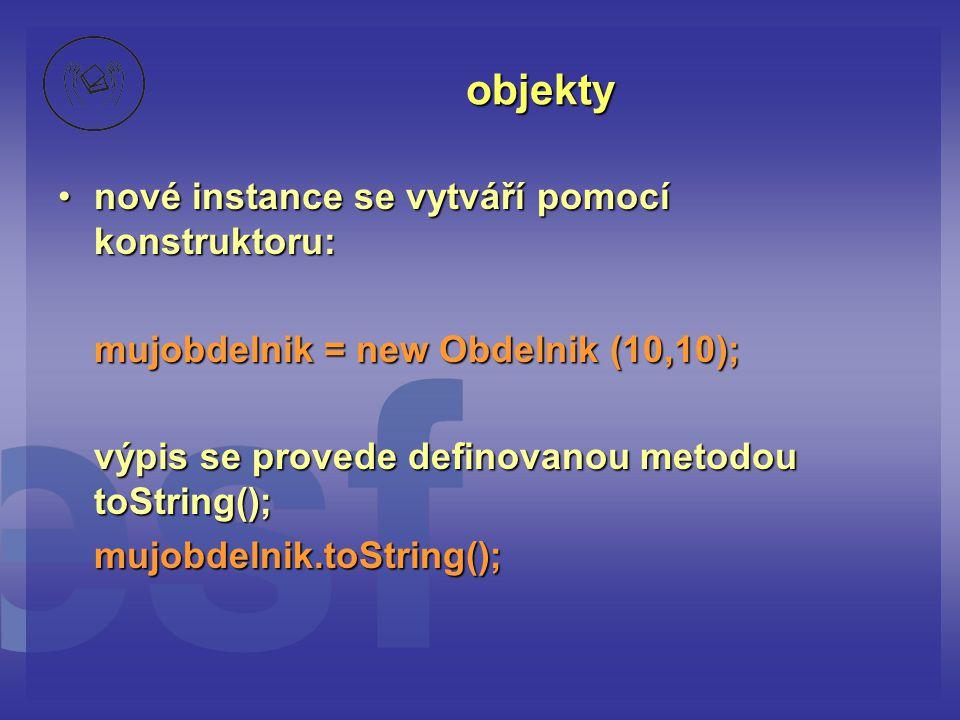 objekty nové instance se vytváří pomocí konstruktoru: