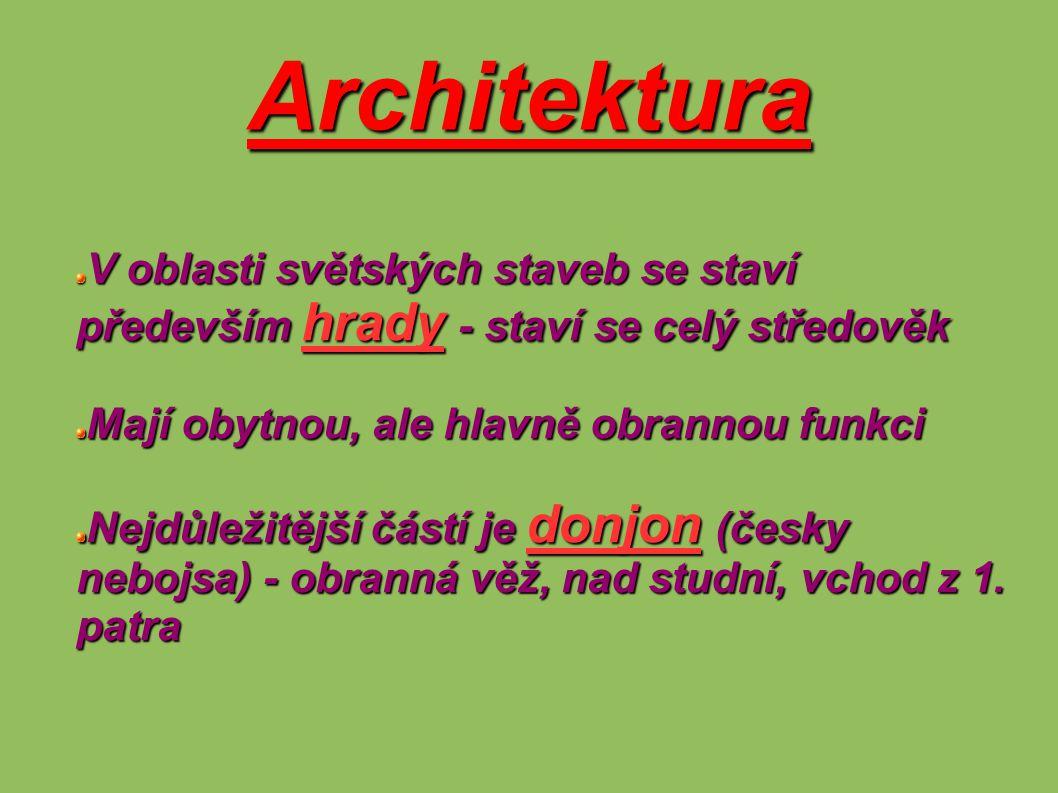 Architektura V oblasti světských staveb se staví především hrady - staví se celý středověk. Mají obytnou, ale hlavně obrannou funkci.