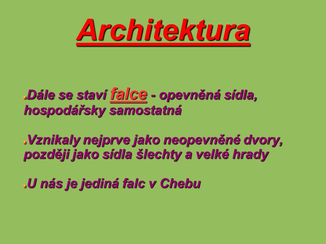 Architektura Dále se staví falce - opevněná sídla, hospodářsky samostatná.