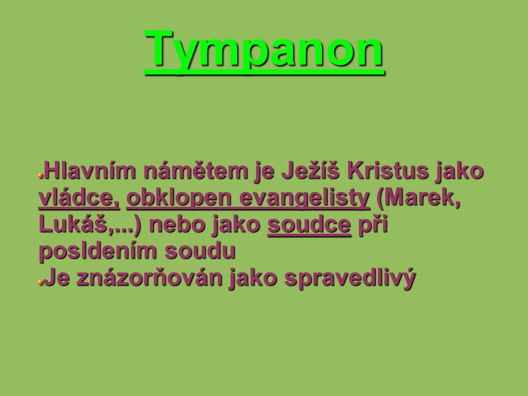 Tympanon Hlavním námětem je Ježíš Kristus jako vládce, obklopen evangelisty (Marek, Lukáš,...) nebo jako soudce při posldením soudu.