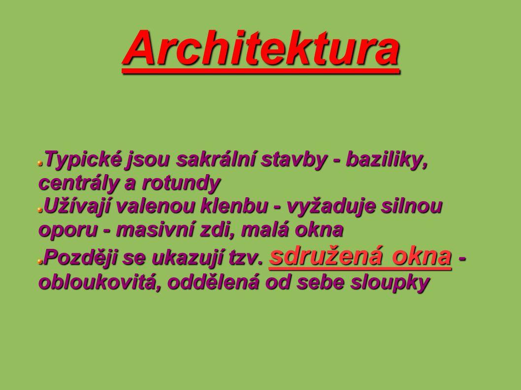 Architektura Typické jsou sakrální stavby - baziliky, centrály a rotundy. Užívají valenou klenbu - vyžaduje silnou oporu - masivní zdi, malá okna.