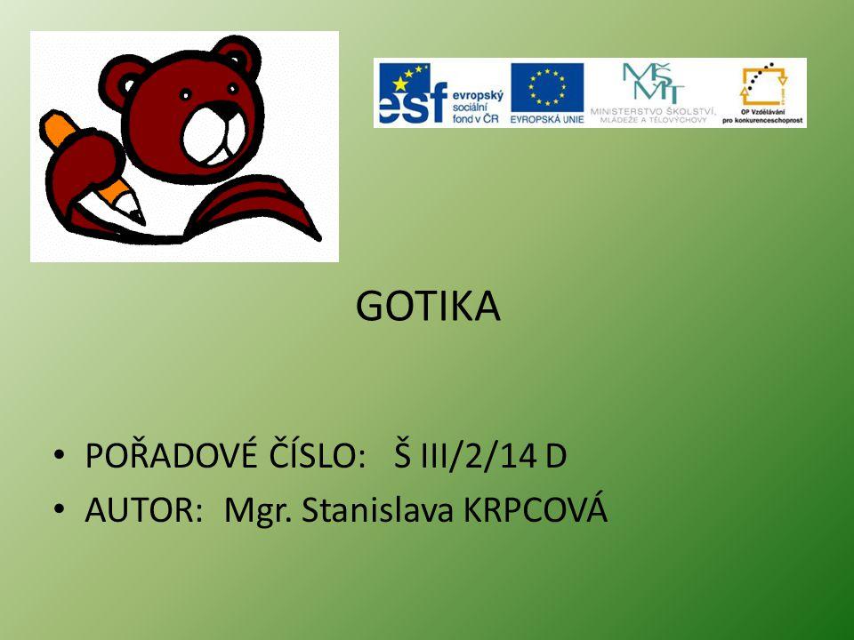 GOTIKA POŘADOVÉ ČÍSLO: Š III/2/14 D AUTOR: Mgr. Stanislava KRPCOVÁ
