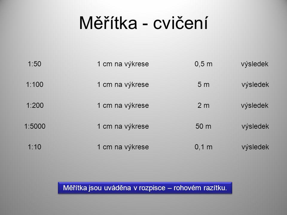 Měřítka - cvičení 1:50 1 cm na výkrese 0,5 m výsledek 1:100
