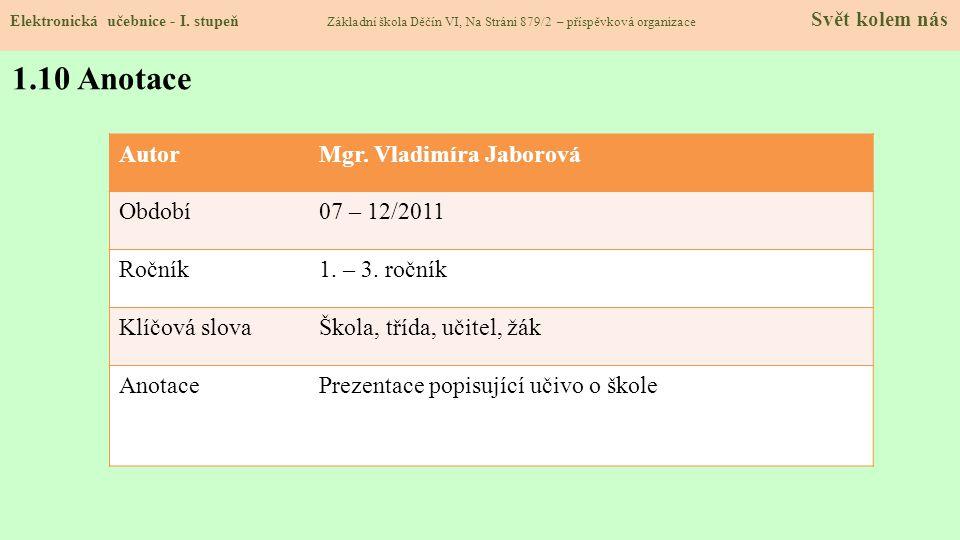 1.10 Anotace Autor Mgr. Vladimíra Jaborová Období 07 – 12/2011 Ročník