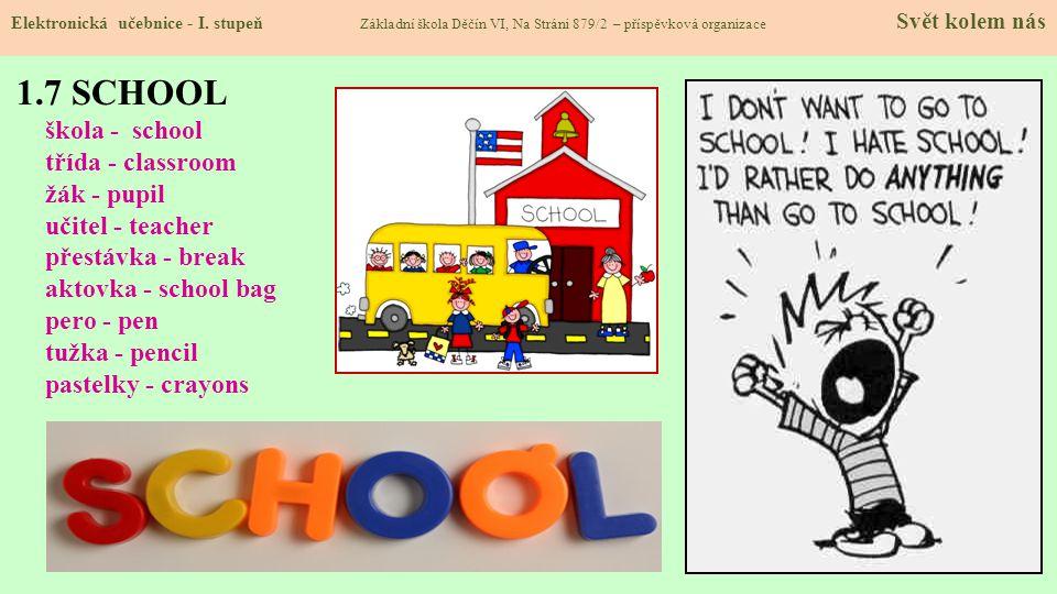 1.7 SCHOOL škola - school třída - classroom žák - pupil