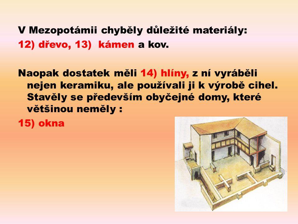 V Mezopotámii chyběly důležité materiály: 12) dřevo, 13) kámen a kov