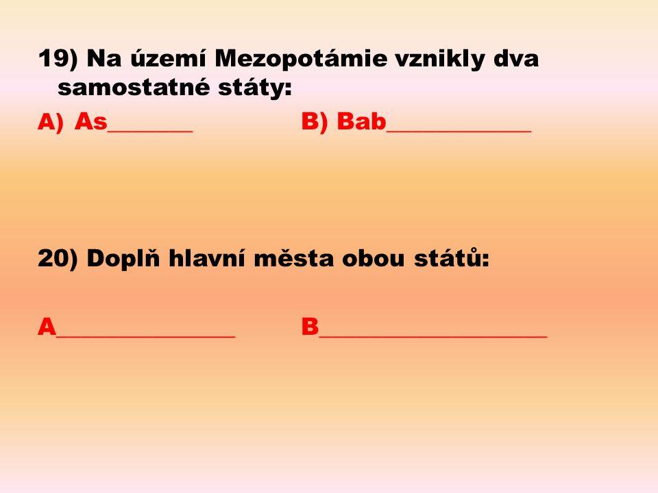 19) Na území Mezopotámie vznikly dva samostatné státy: