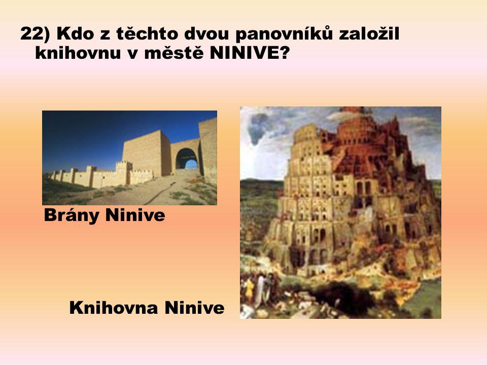 22) Kdo z těchto dvou panovníků založil knihovnu v městě NINIVE