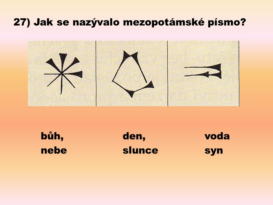 27) Jak se nazývalo mezopotámské písmo bůh, den, voda nebe slunce syn
