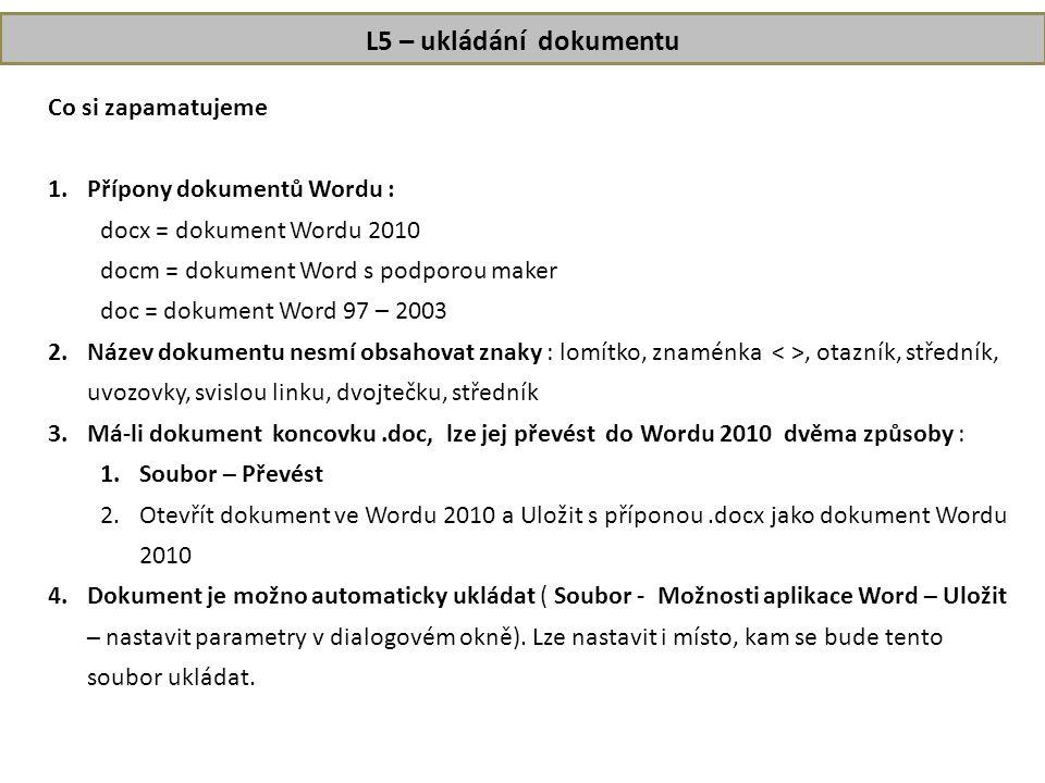 L5 – ukládání dokumentu Co si zapamatujeme Přípony dokumentů Wordu :