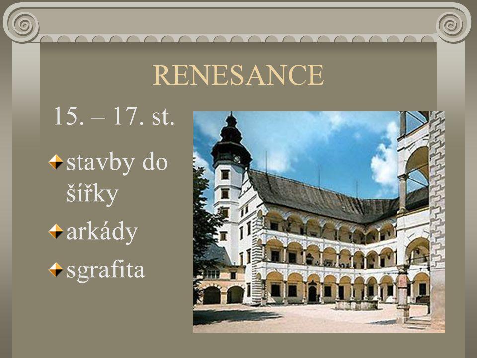 RENESANCE 15. – 17. st. stavby do šířky arkády sgrafita