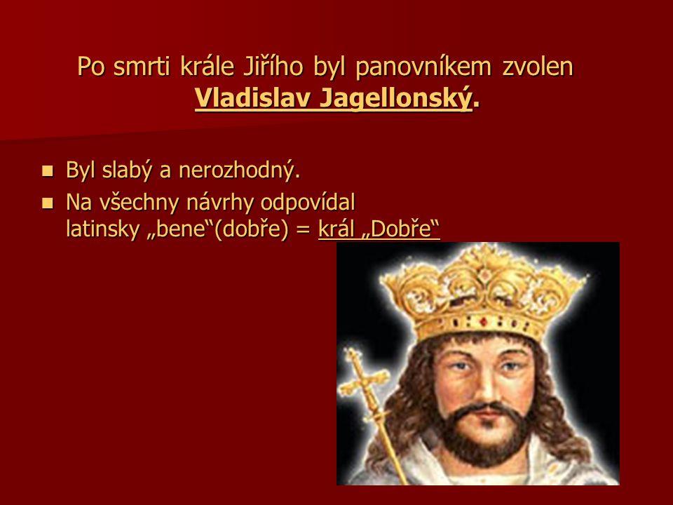 Po smrti krále Jiřího byl panovníkem zvolen Vladislav Jagellonský.
